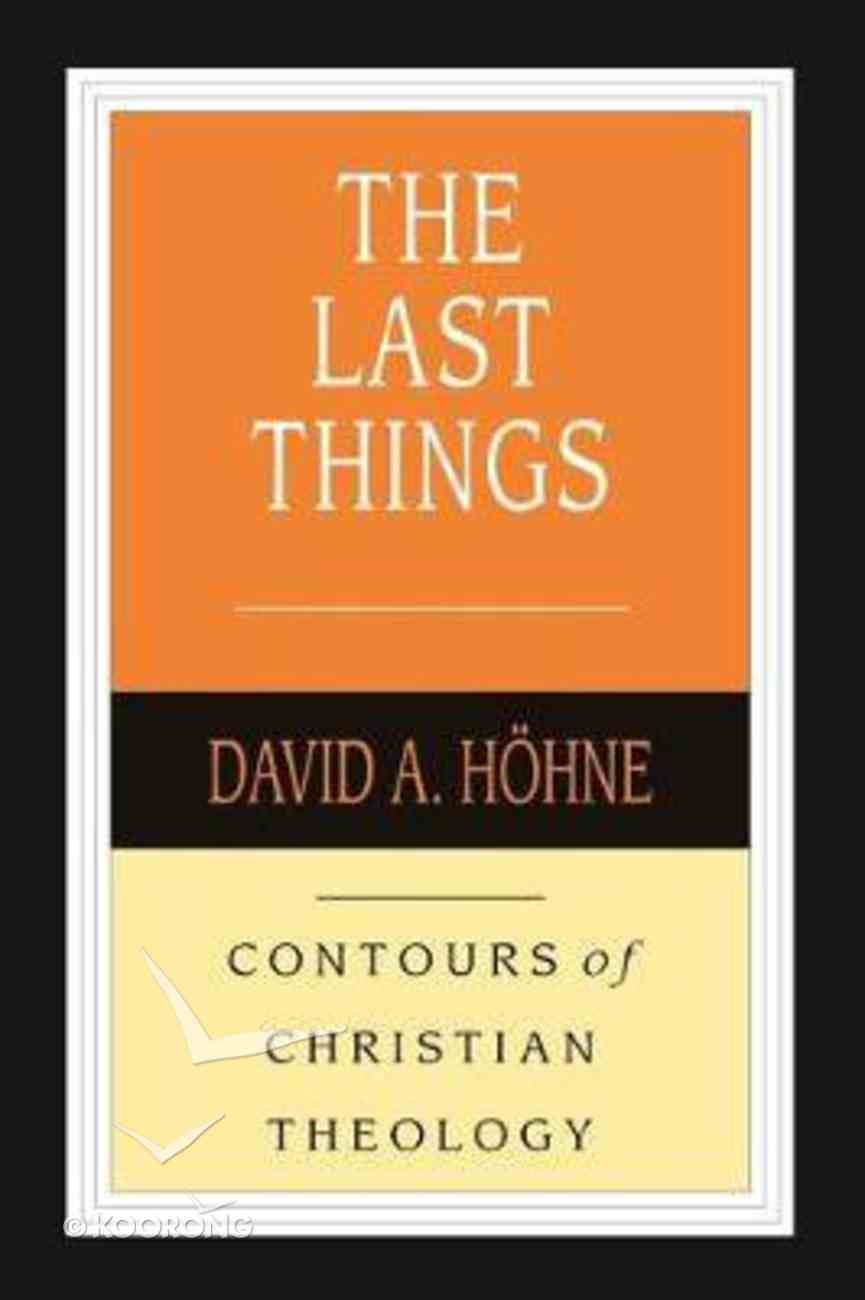 The Last Things (Contours Of Christian Theology Series) Paperback