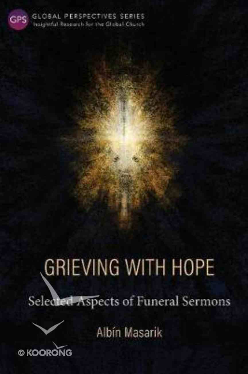Grieving With Hope: Selected Aspects of Funeral Sermons (Global  Perspectives Series)