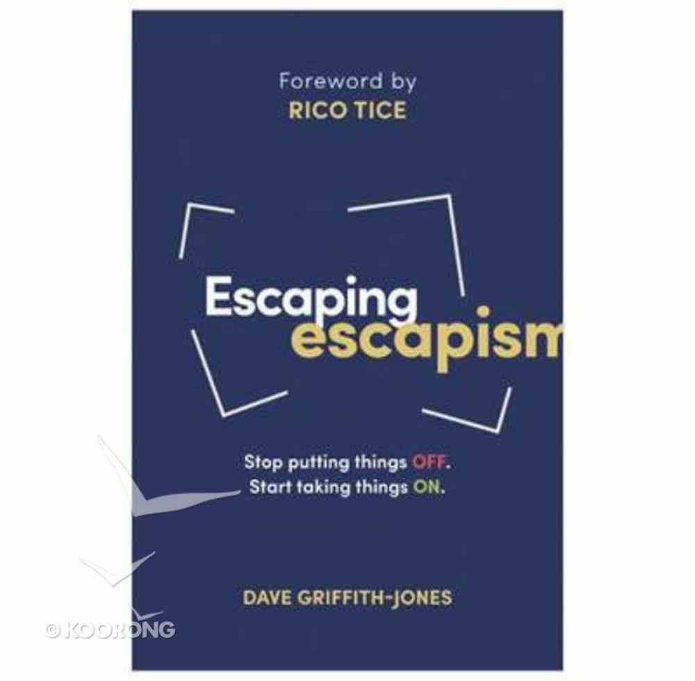 Escaping Escapism: Stop Putting Things Off. Start Taking Things On. PB (Smaller)