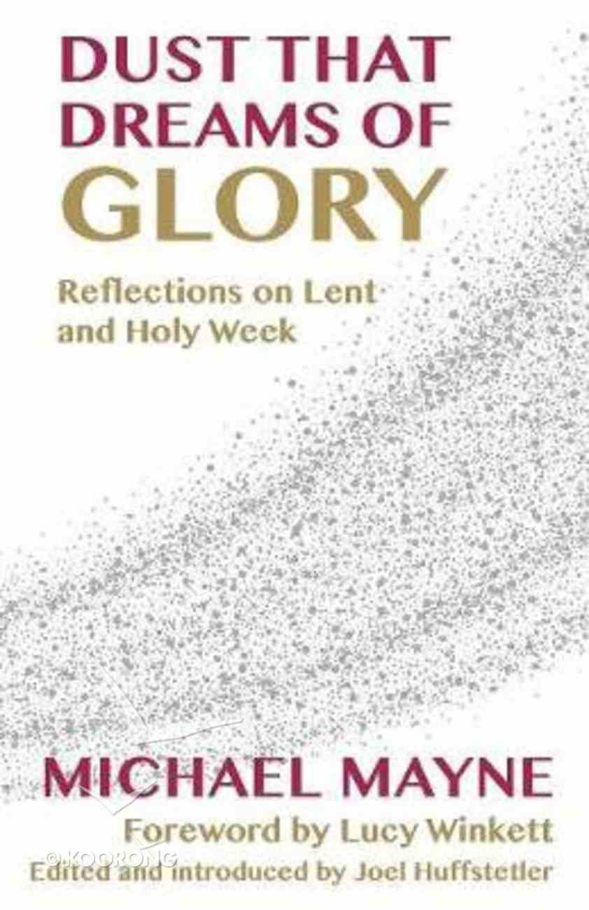 Dust That Dreams of Glory: Reflections on Lent and Holy Week Paperback