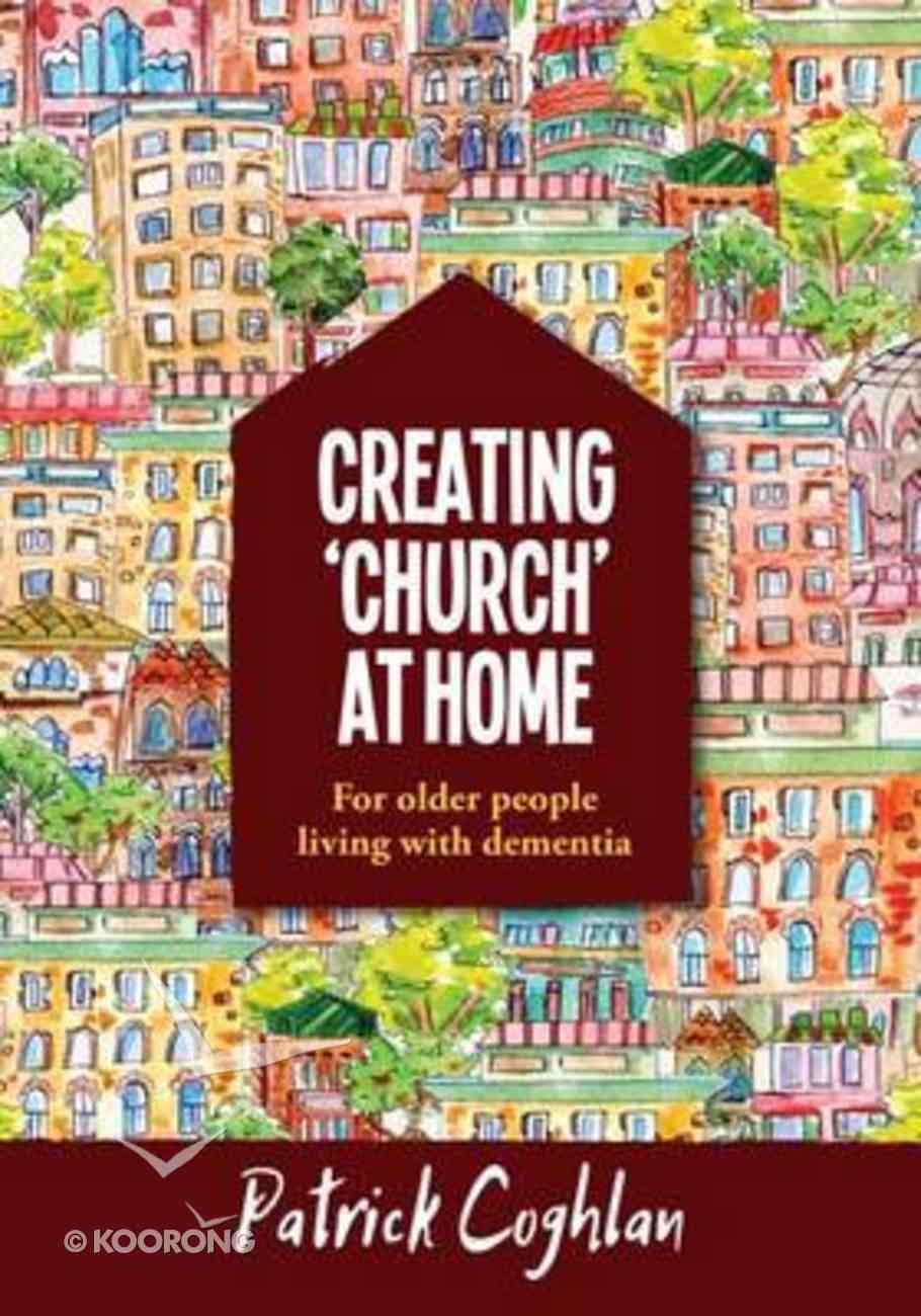 For Older People Living With Dementia (Creating 'Church' At Home Series) Paperback