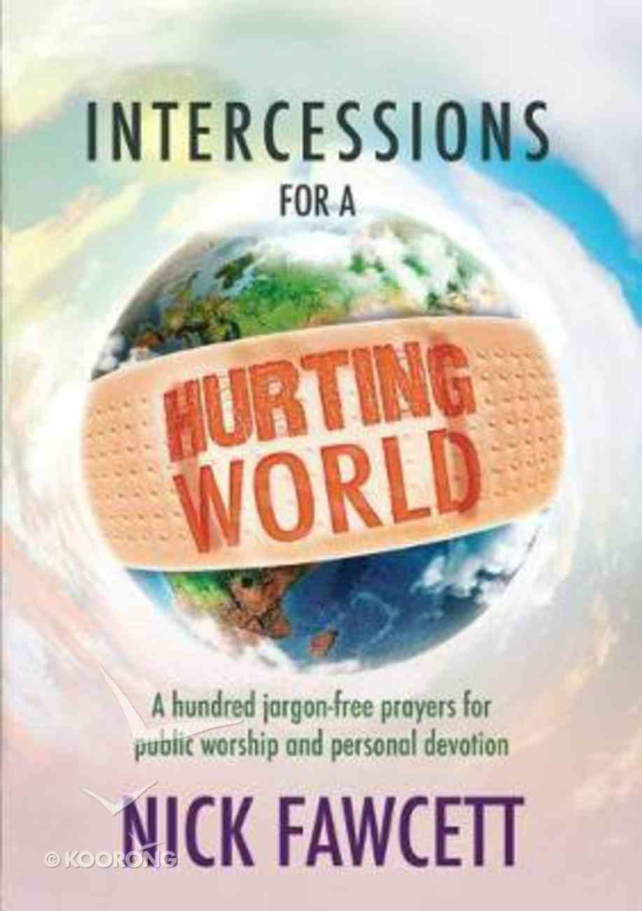 Intercessions For a Hurting World: A Hundred Jargon-Free Prayers For Public Worship and Personal Devotion Paperback