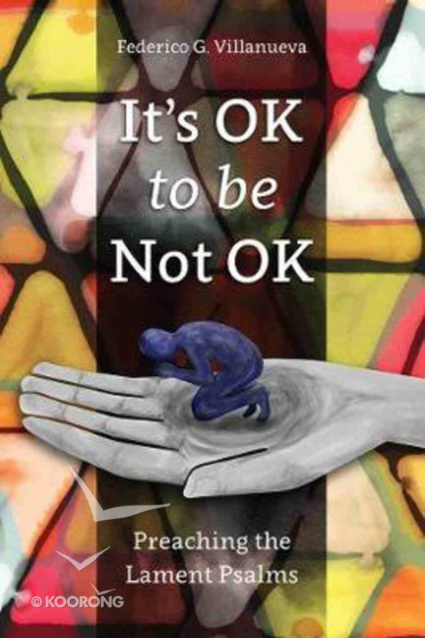 It's Ok to Be Not Ok: Preaching the Lament Psalms Paperback