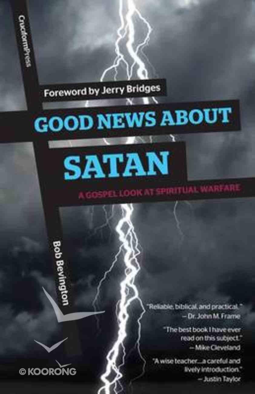 Good News About Satan: A Gospel Look At Spiritual Warfare Paperback