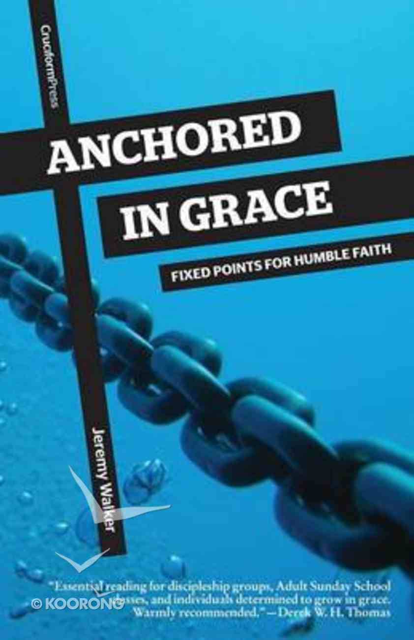 Anchored in Grace: Fixed Points For Humble Faith Paperback