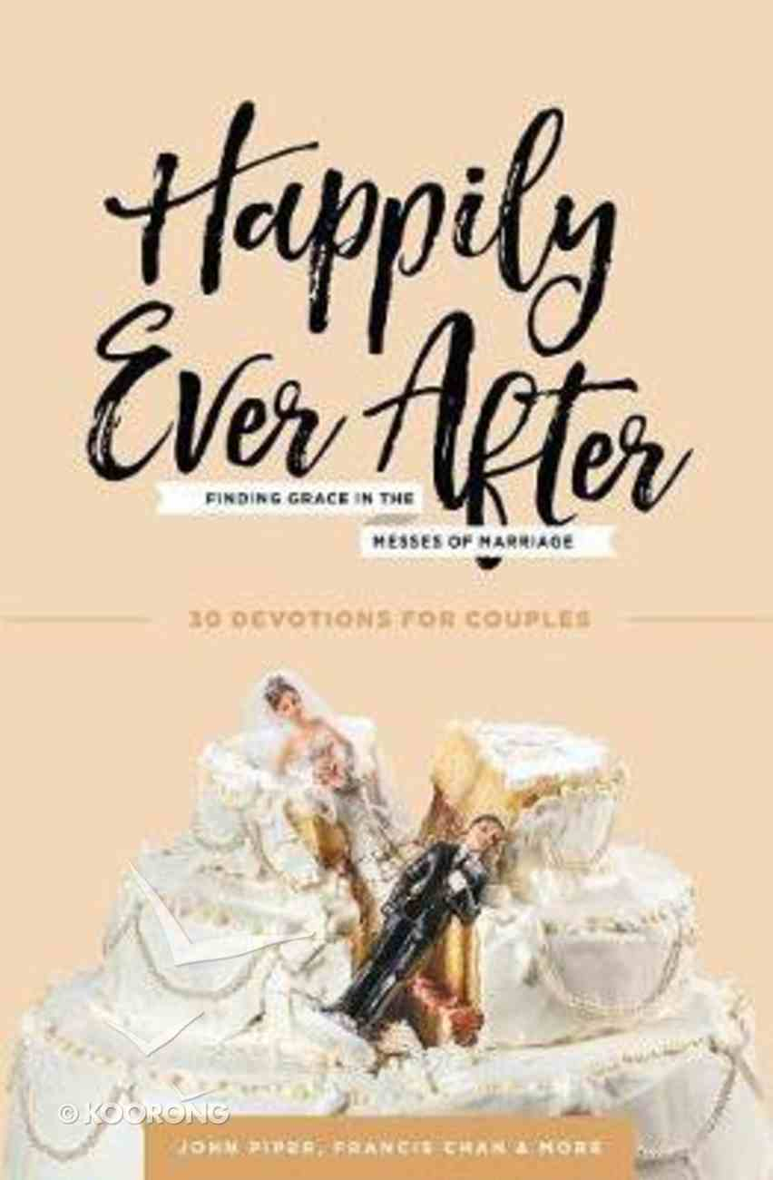 Happily Ever After: Finding Grace in the Messes of Marriage Paperback