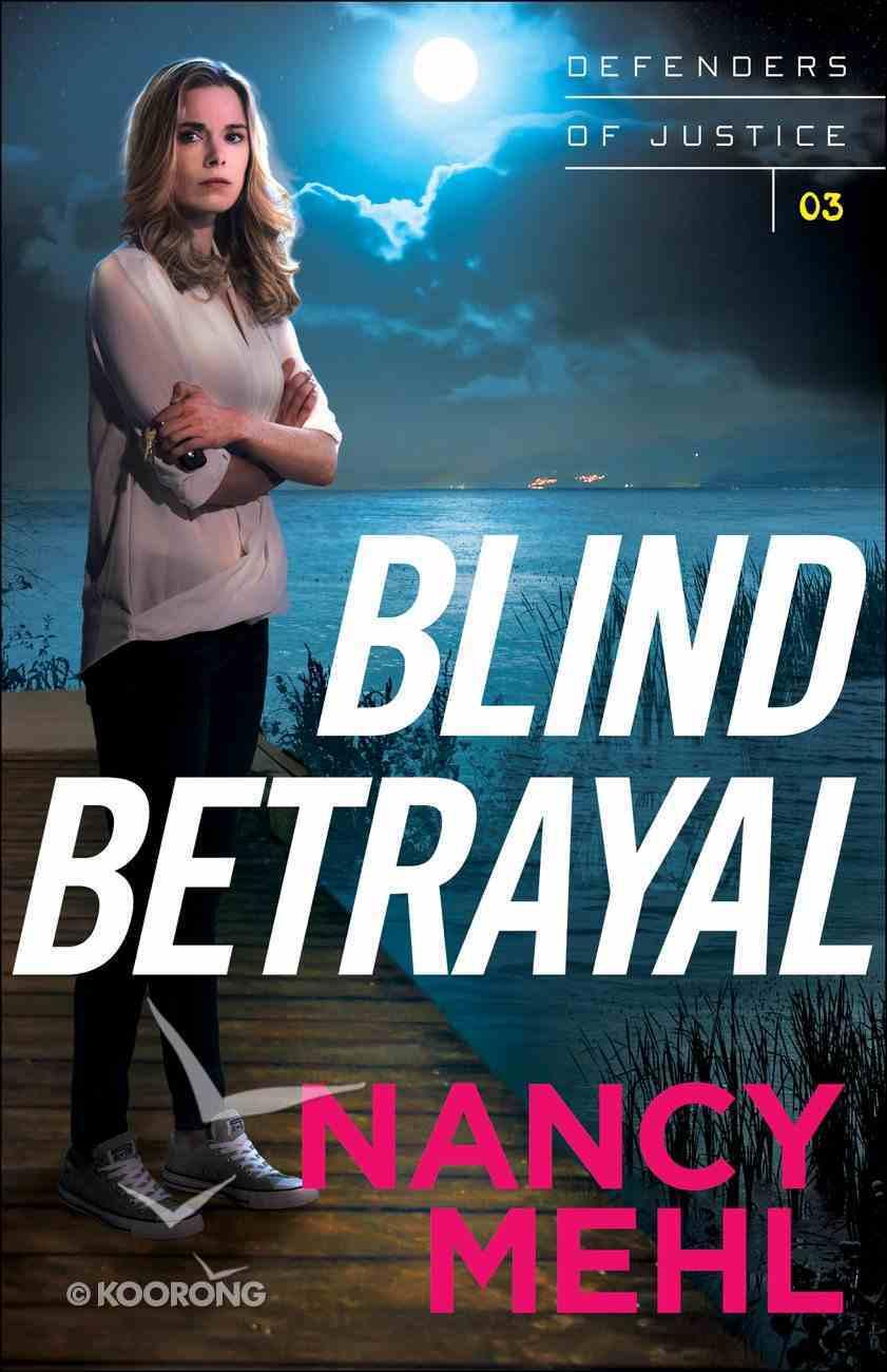 Blind Betrayal (#03 in Defenders Of Justice Series) Paperback