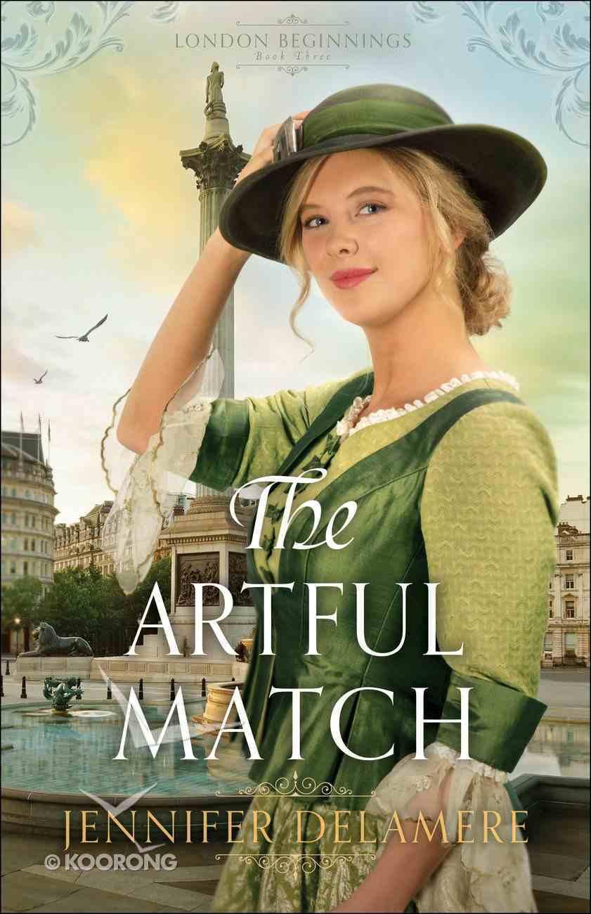 The Artful Match (#03 in London Beginnings Series) Paperback