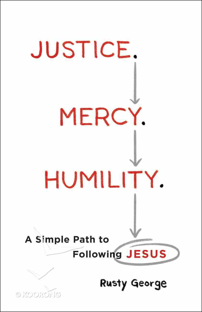 Justice. Mercy. Humility.: A Simple Path to Following Jesus Paperback