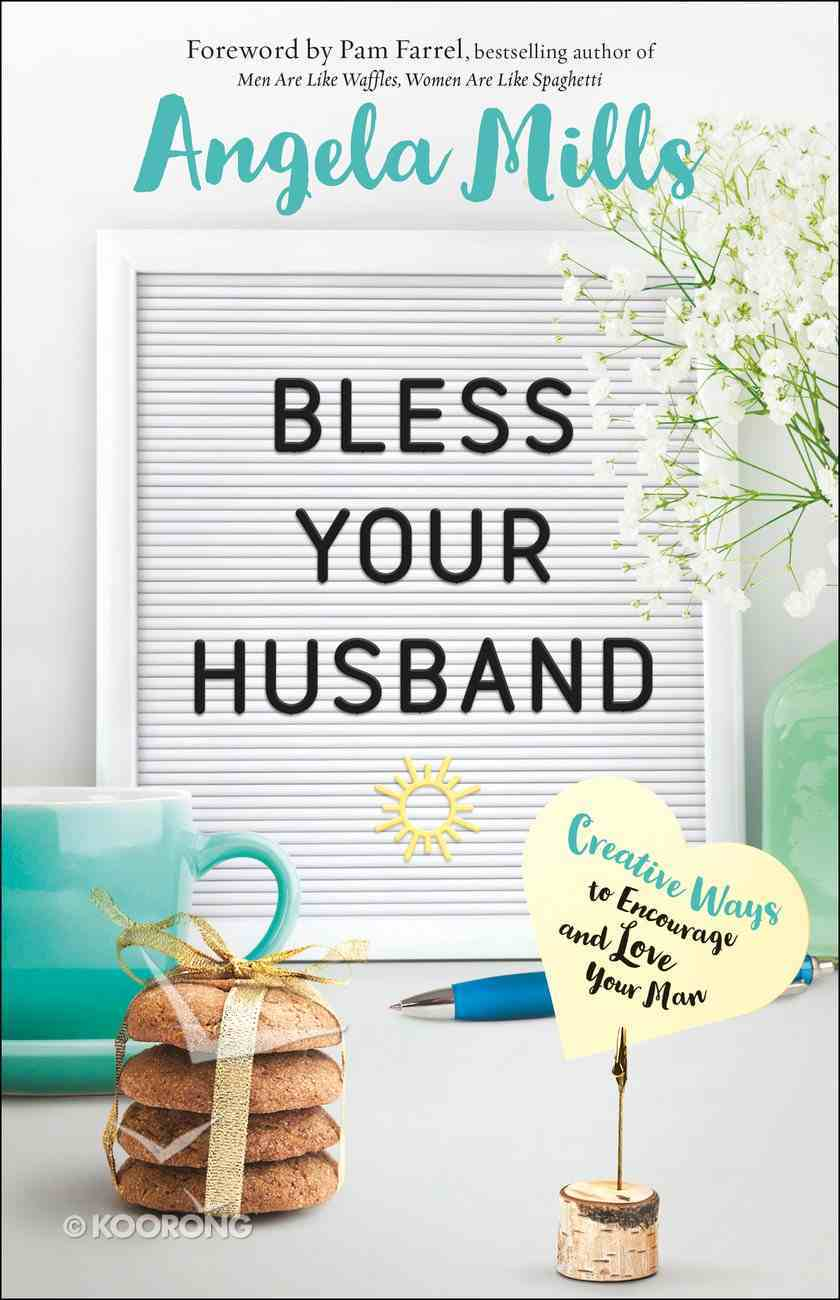 Bless Your Husband: Creative Ways to Encourage and Love Your Man Paperback