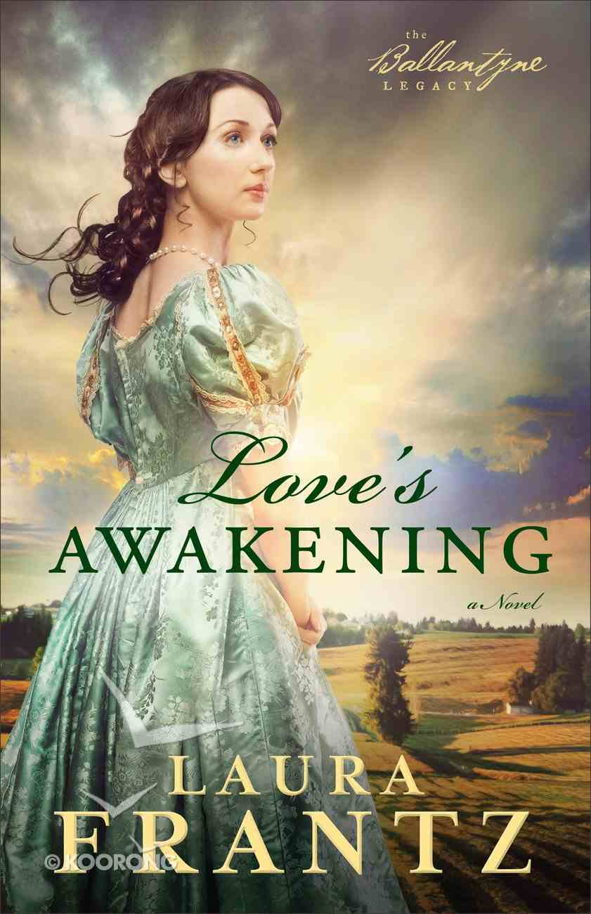 Love's Awakening (#02 in The Ballantyne Legacy Series) Paperback