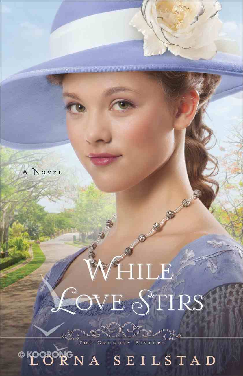 While Love Stirs (#02 in The Gregory Sisters Series) Paperback