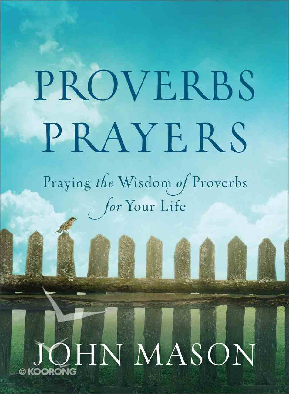 Proverbs Prayers: Praying the Wisdom of Proverbs For Your Life Paperback