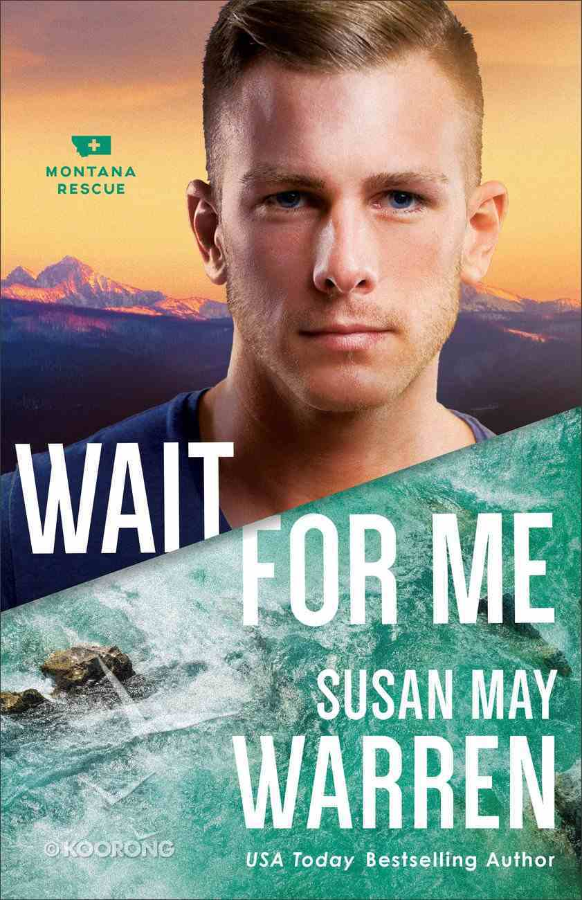 Wait For Me (#06 in Montana Rescue Series) Paperback