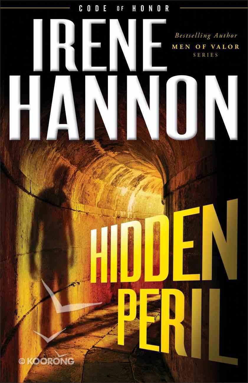 Hidden Peril (#02 in Code Of Honor Series) Hardback