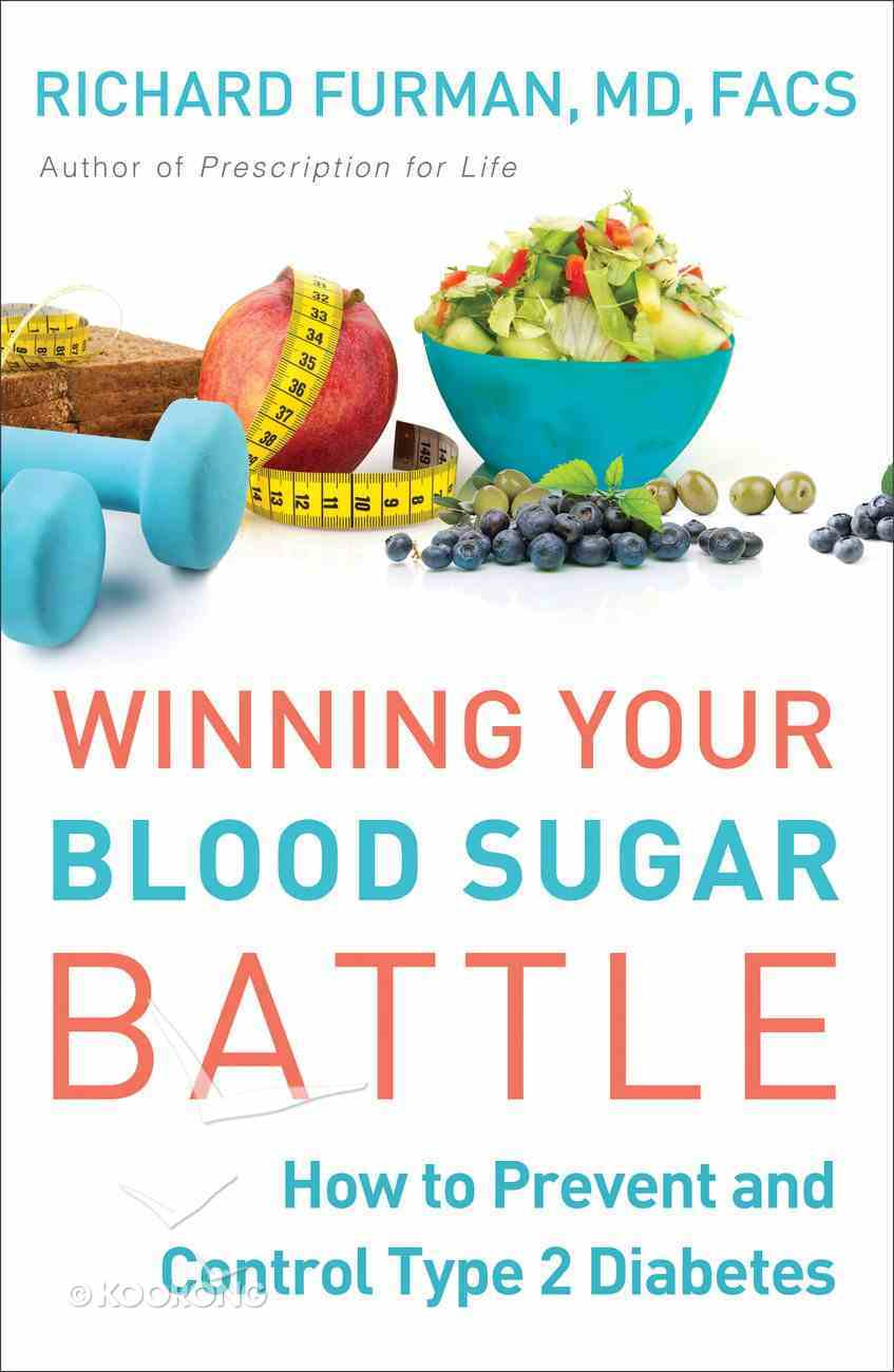 Winning Your Blood Sugar Battle: How to Prevent and Control Type 2 Diabetes Paperback
