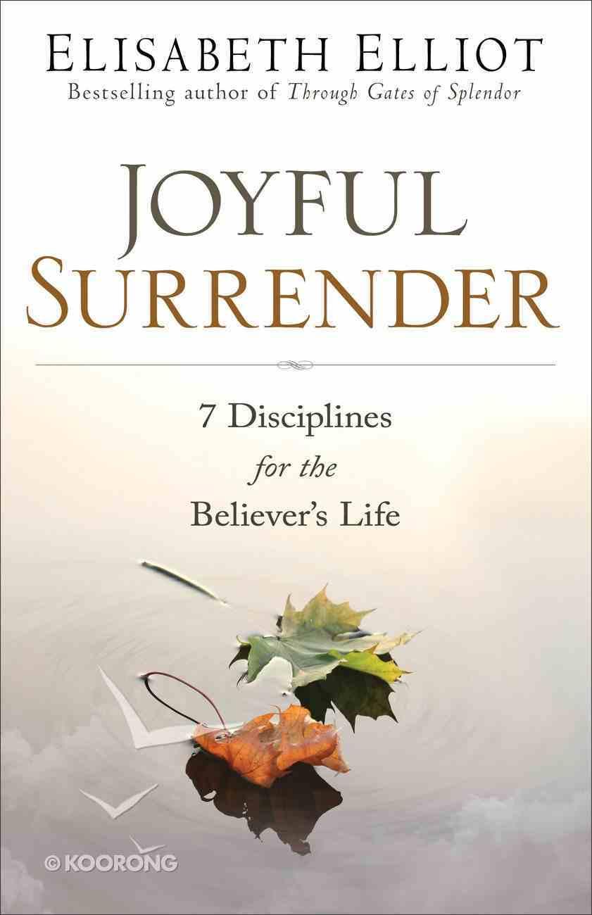 Joyful Surrender: 7 Disciplines For the Believer's Life Paperback