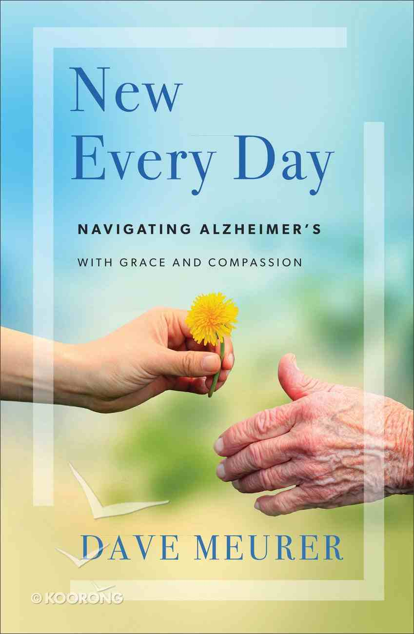 New Every Day: Navigating Alzheimer's With Grace and Compassion Paperback