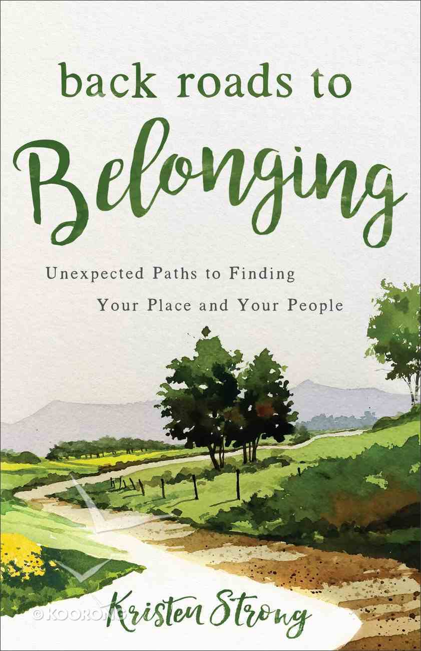 Back Roads to Belonging: Unexpected Paths to Finding Your Place and Your People Paperback