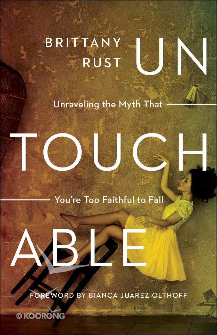 Untouchable: Unraveling the Myth That You're Too Faithful to Fall Paperback