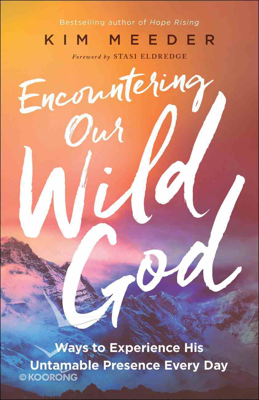 Encountering Our Wild God: Ways to Experience His Untamable Presence Every Day Paperback