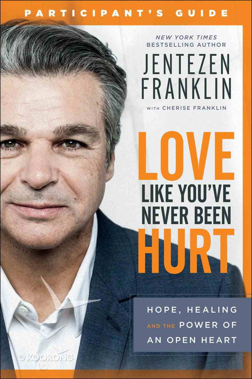 Love Like You've Never Been Hurt: Hope, Healing and the Power of An Open Heart (Participant's Guide) Paperback