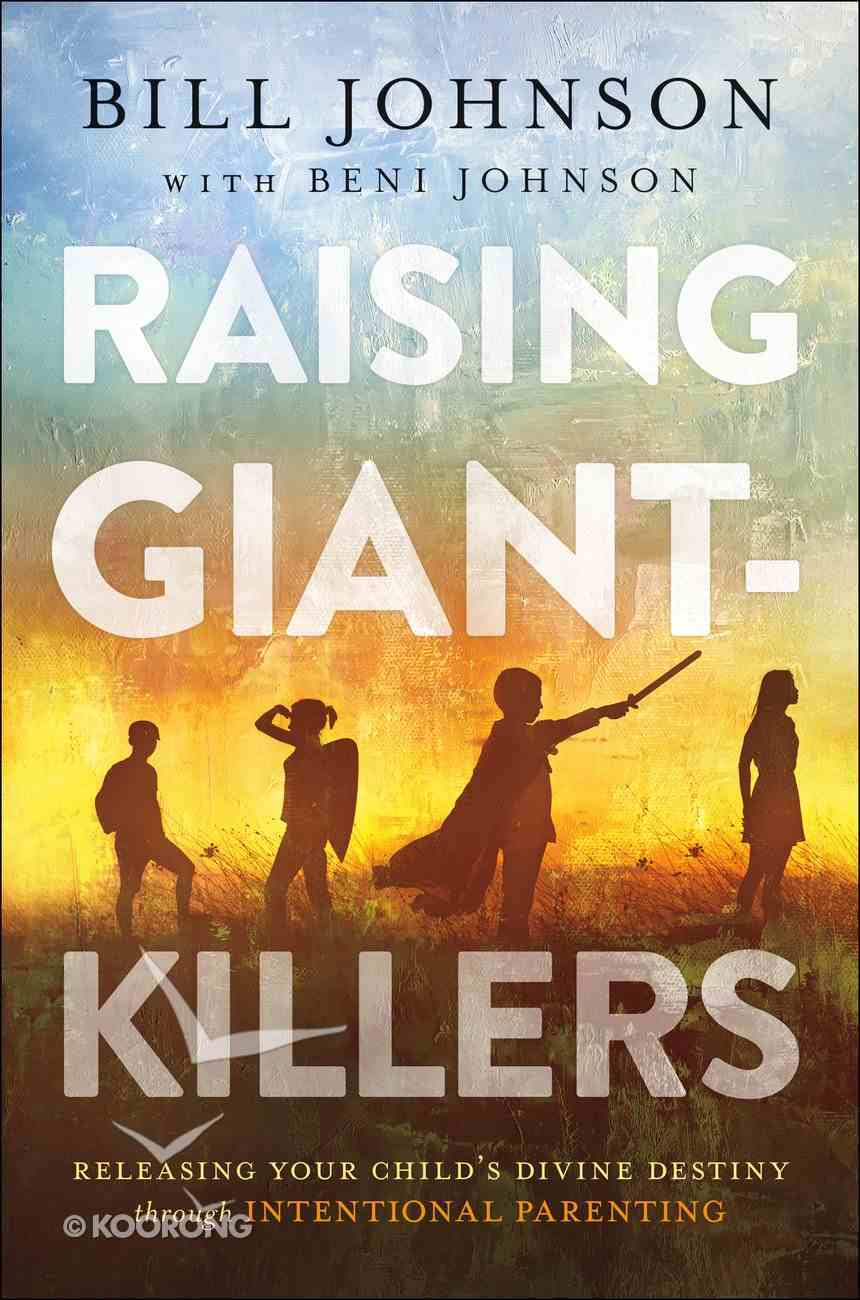 Raising Giant-Killers: Releasing Your Child's Divine Destiny Through Intentional Parenting Hardback