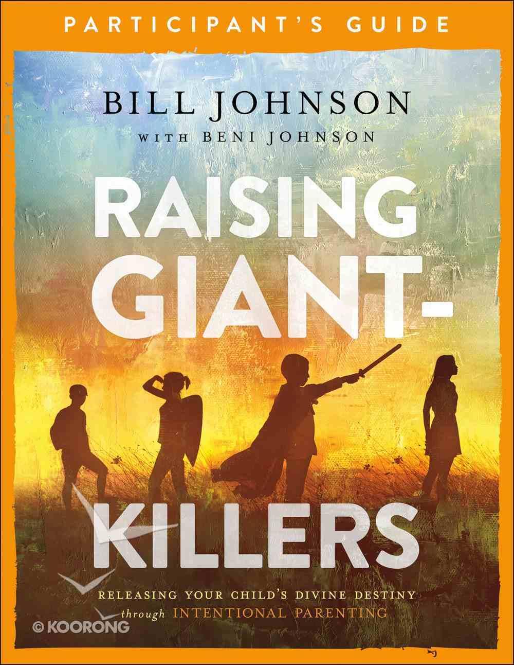Raising Giant-Killers: Releasing Your Child's Divine Destiny Through Intentional Parenting (Participant's Guide) Paperback