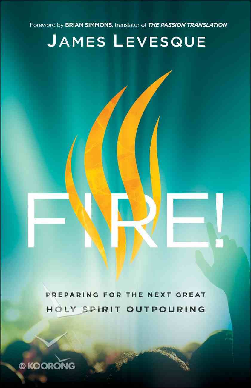 Fire!: Preparing For the Next Great Holy Spirit Outpouring Paperback