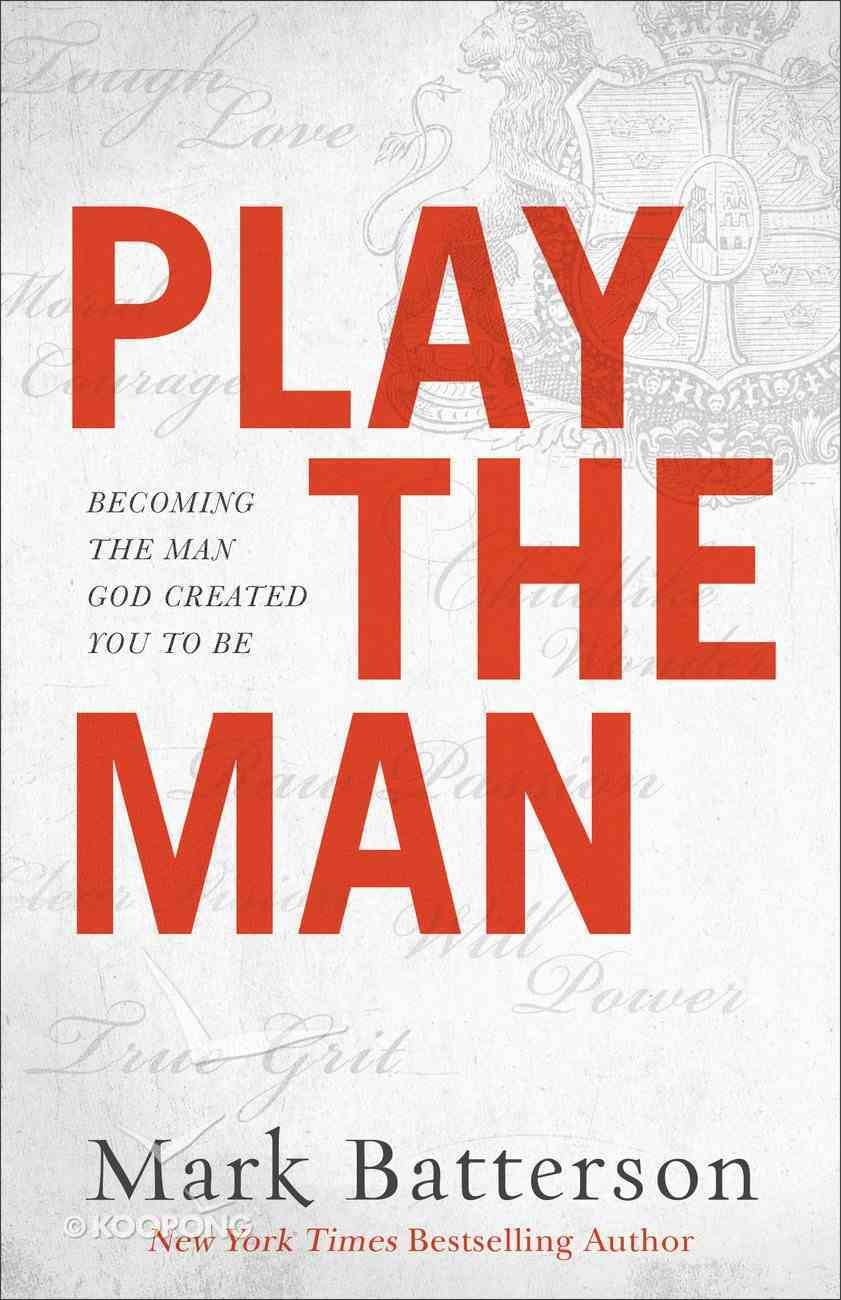 Play the Man: Becoming the Man God Created You to Be Paperback