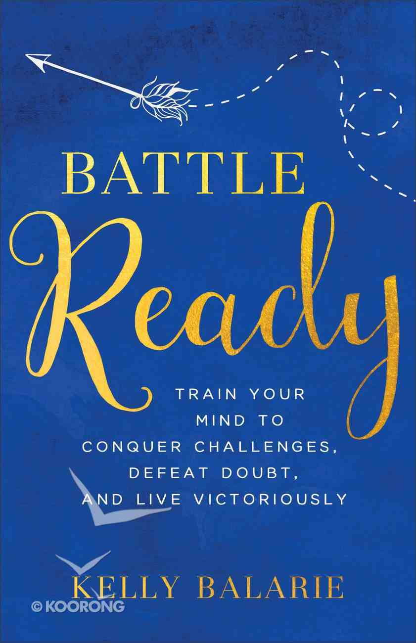 Battle Ready: Train Your Mind to Conquer Challenges, Defeat Doubt and Live Victoriously Paperback