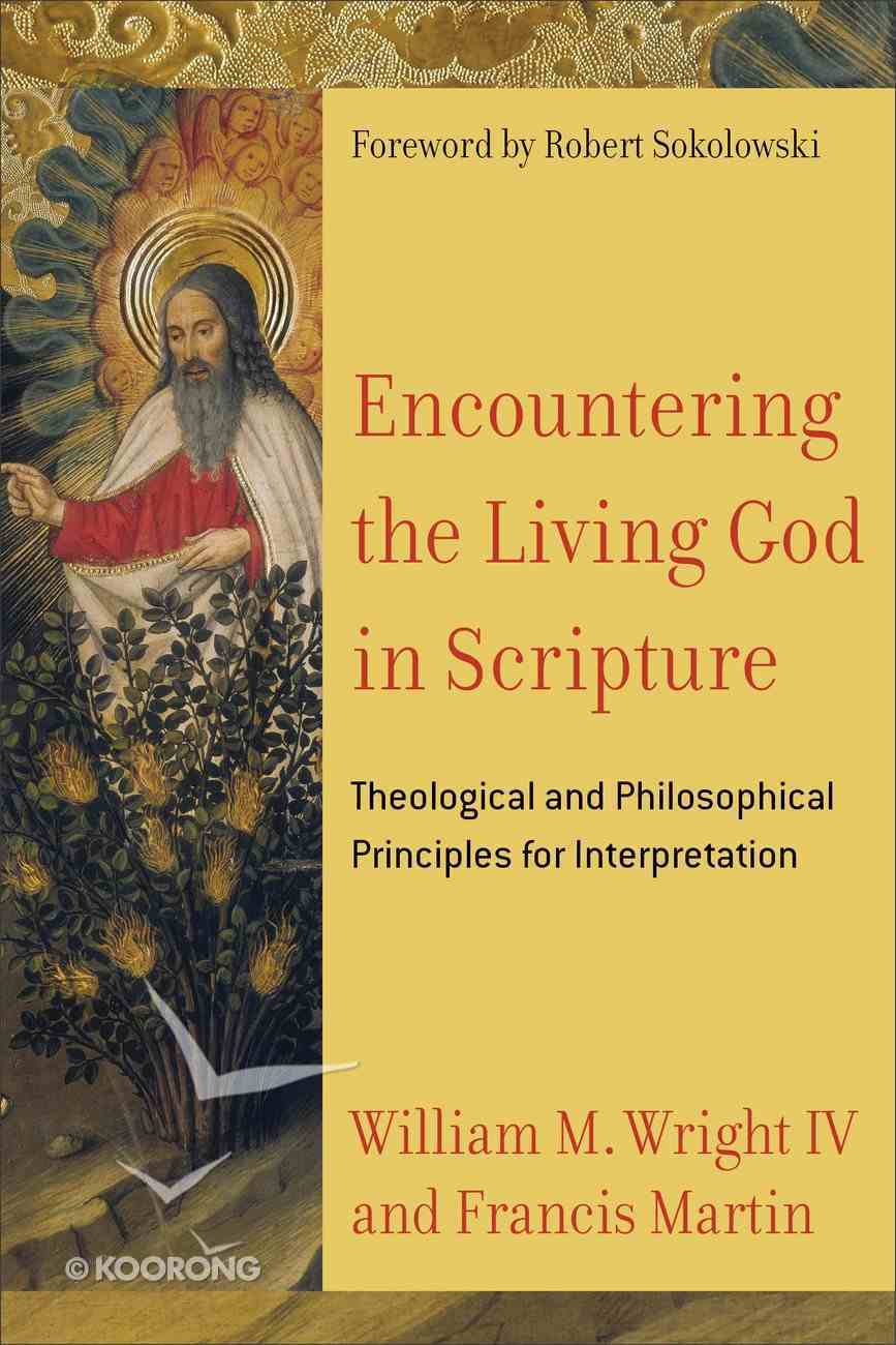 Encountering the Living God in Scripture: Theological and Philosophical Principles For Interpretation Paperback