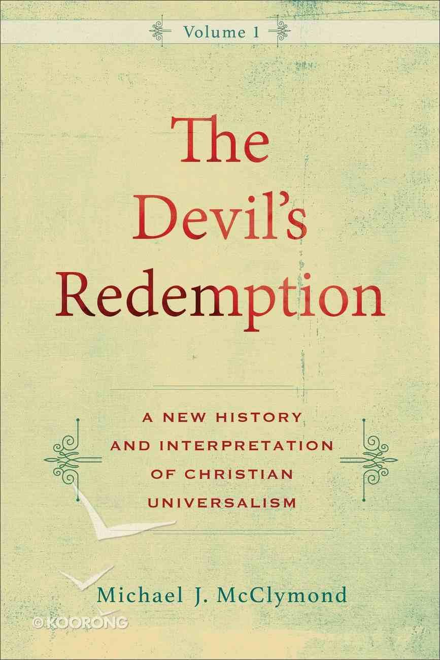 The Devil's Redemption: A New History and Interpretation of Christian Universalism Hardback