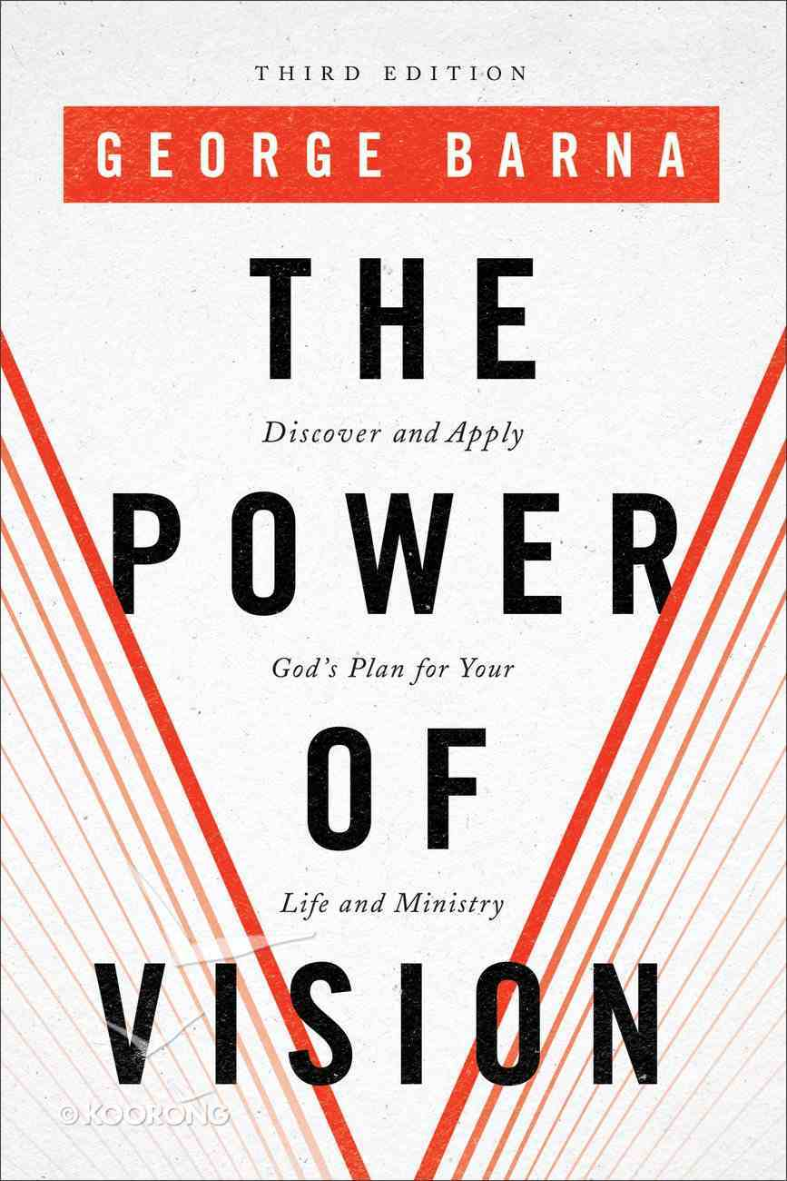 The Power of Vision: Discover and Apply God's Plan For Your Life and Ministry (3rd Edition) Paperback