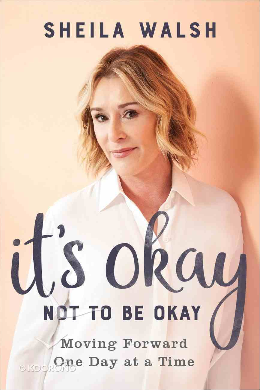 It's Okay Not to Be Okay: Moving Forward One Day At a Time Hardback