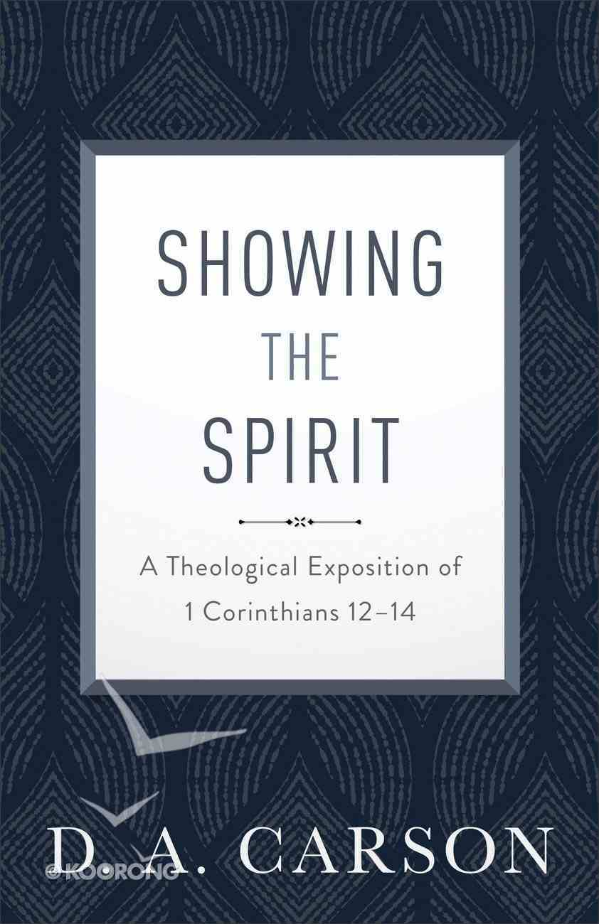 Showing the Spirit: A Theological Exposition of 1 Corinthians 12-14 Paperback