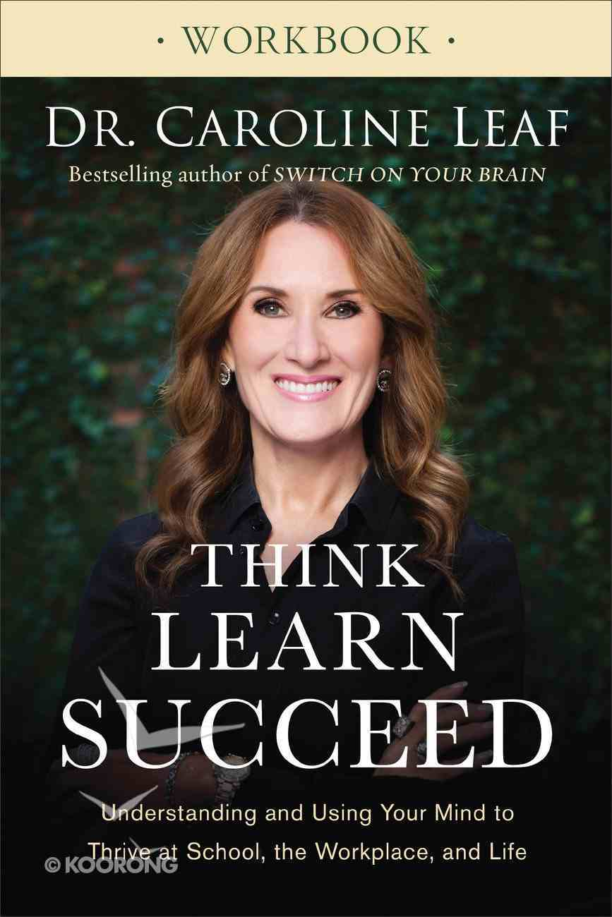 Think, Learn, Succeed: Understanding and Using Your Mind to Thrive At School, the Workplace, and Life (Workbook) Paperback