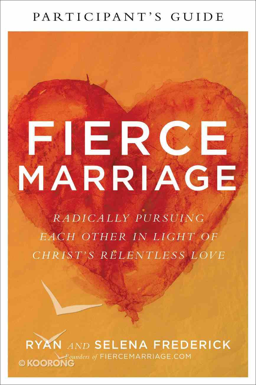 Fierce Marriage: Radically Pursuing Each Other in Light of Christ's Relentless Love (Participant's Guide) Paperback