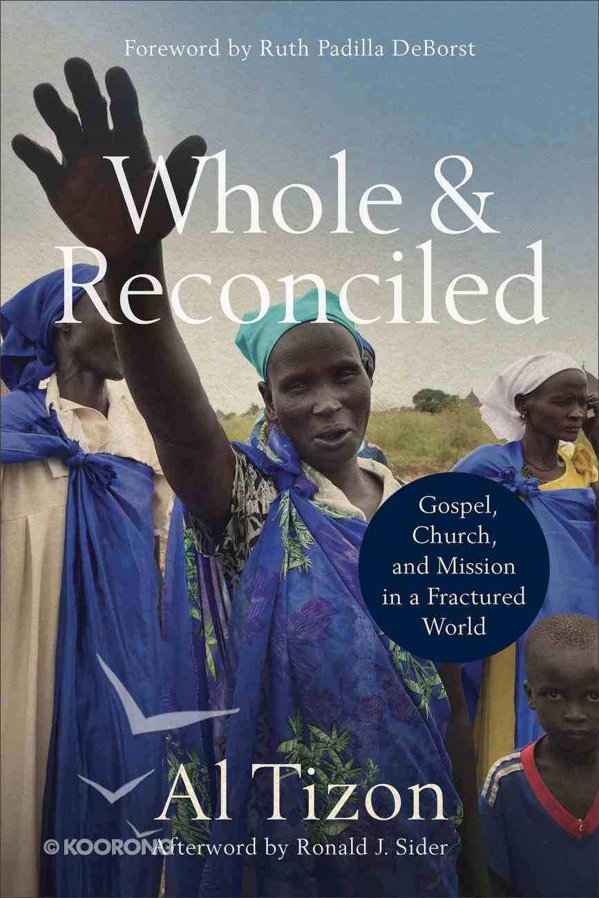 Whole and Reconciled: Gospel, Church, and Mission in a Fractured World Paperback