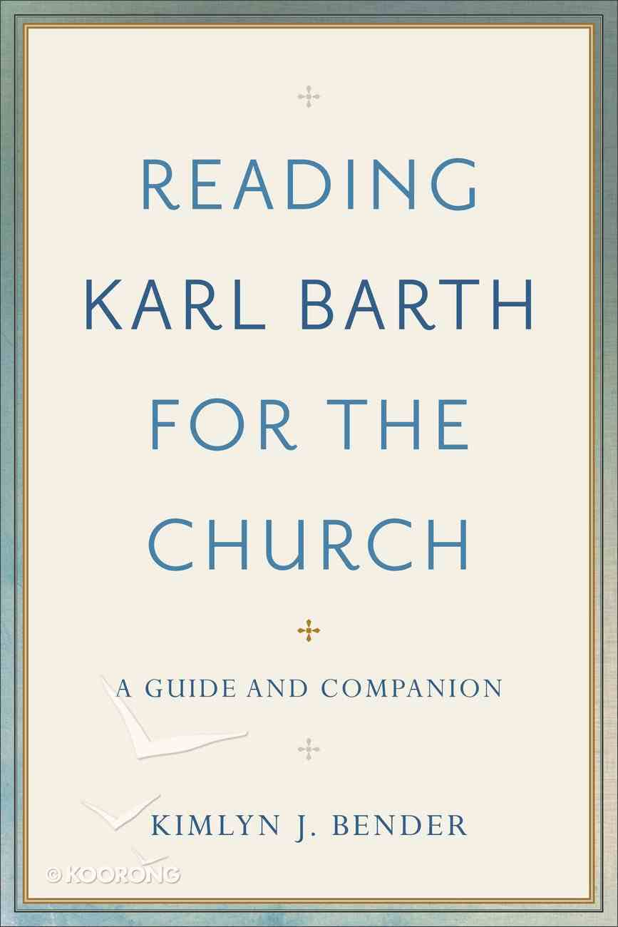 Reading Karl Barth For the Church: A Guide and Companion Paperback