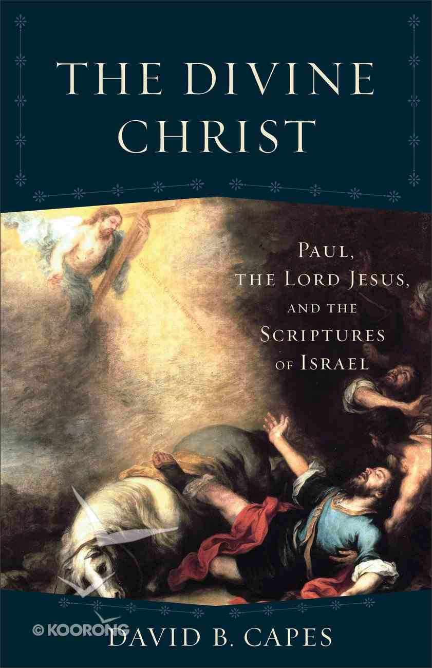 Divine Christ, the - Paul, the Lord Jesus and the Scriptures of Israel (Acadia Studies In Bible And Theology Series) Paperback