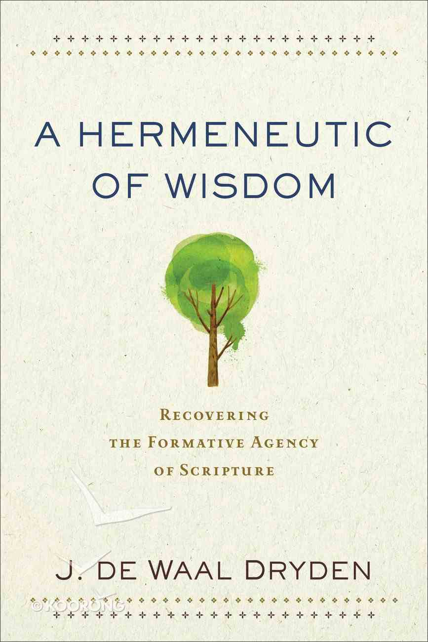 A Hermeneutic of Wisdom: Recovering the Formative Agency of Scripture Paperback