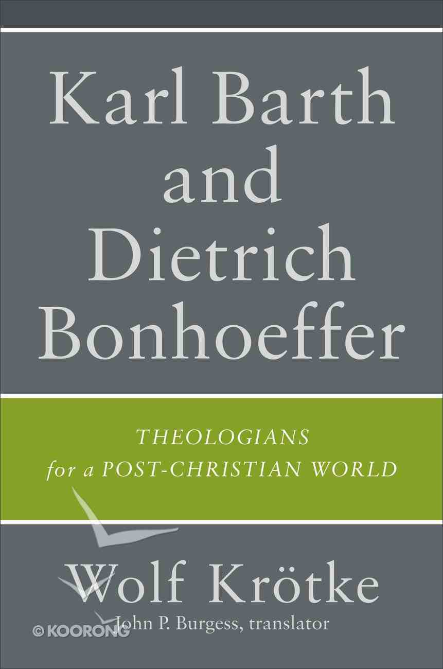Karl Barth and Dietrich Bonhoeffer: Theologians For a Post-Christian World Hardback