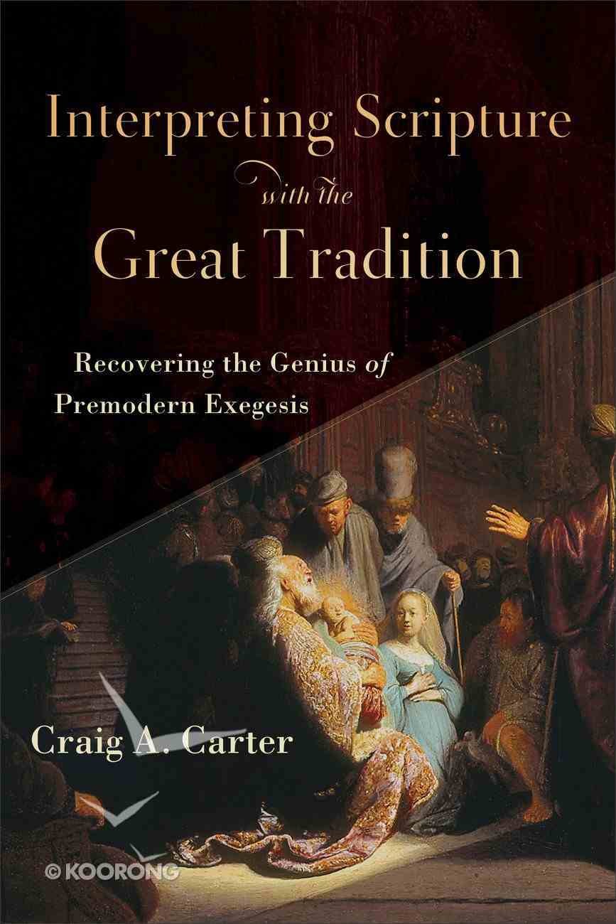 Interpreting Scripture With the Great Tradition: Recovering the Genius of Premodern Exegesis Paperback