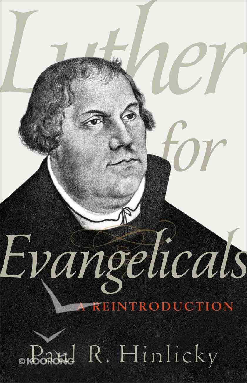 Luther For Evangelicals: A Reintroduction Paperback