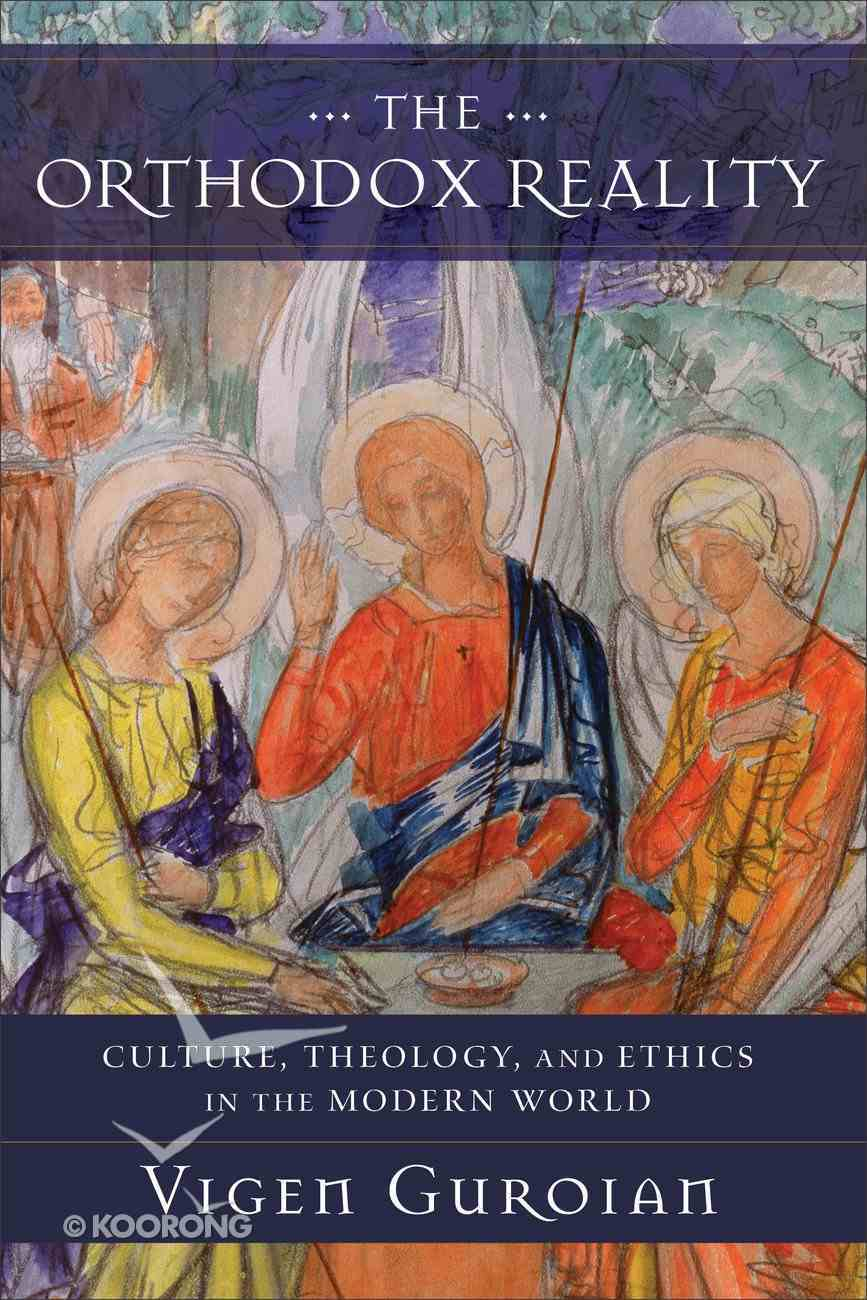 The Orthodox Reality: Culture, Theology, and Ethics in the Modern World Hardback