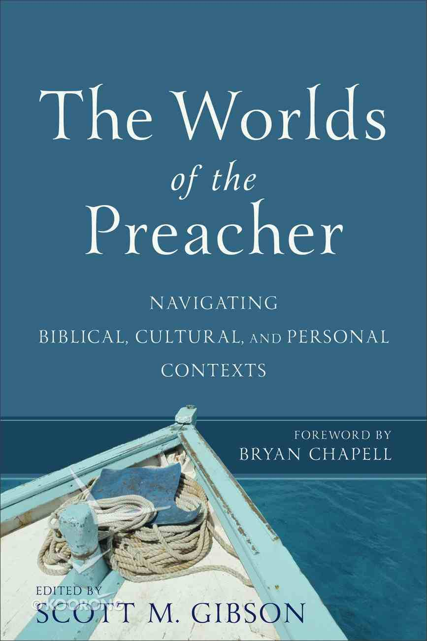The Worlds of the Preacher: Navigating Biblical, Cultural Personal Contexts Paperback