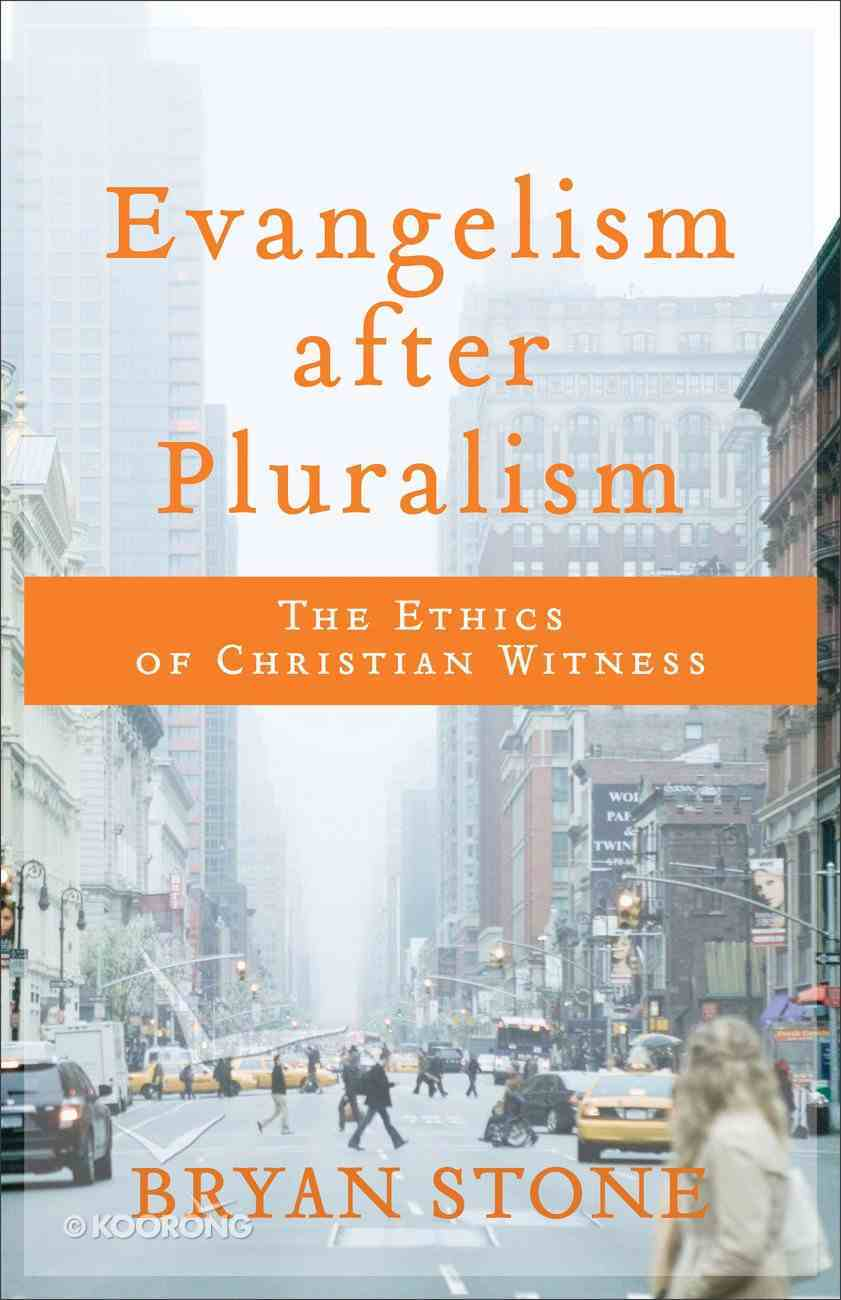 Evangelism After Pluralism: The Ethics of Christian Witness Paperback