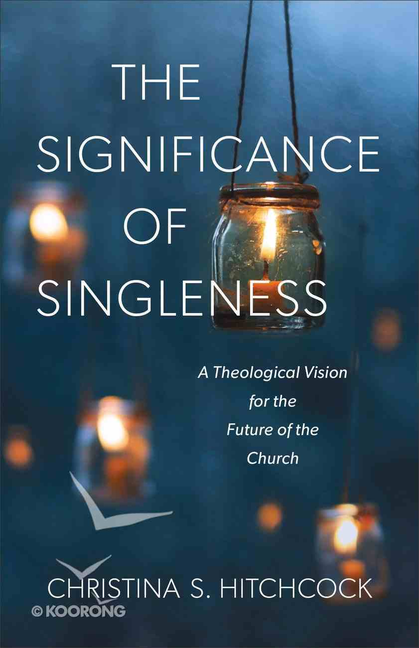 The Significance of Singleness: A Theological Vision For the Future of the Church Paperback