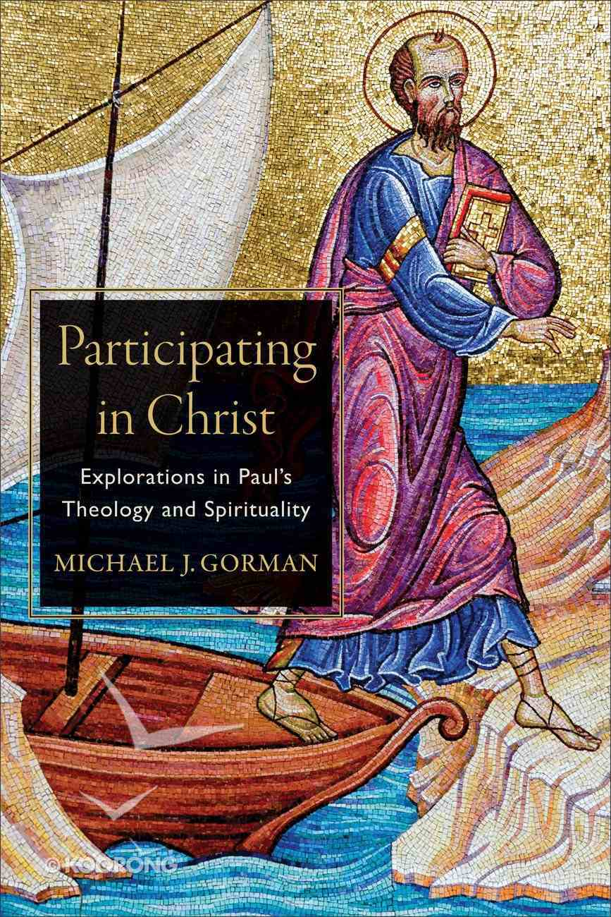Participating in Christ: Explorations in Paul's Theology and Spirituality Paperback